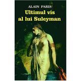 Ultimul vis al lui Suleyman - Alain Paris, editura Orizonturi