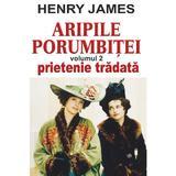 Aripile porumbitei vol.2: Prietenie tradata - Henry James, editura Orizonturi