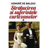 Stralucirea si suferintele curtezanelor vol.1 - Honore de Balzac, editura Orizonturi