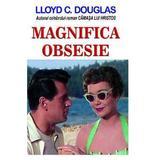 Magnifica obsesie - Lloyd C. Douglas, editura Orizonturi
