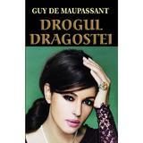Drogul dragostei - Guy De Maupassant, editura Orizonturi