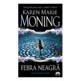 Febra neagra - Karen Marie Moning (seria Mackayla Lane), editura Leda