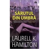Sarutul din umbra - Laurell K. Hamilton, editura Leda