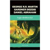Fuga vanatorului - George R.R. Martin, Gardner Dozois, Daniel Abraham, editura Nemira