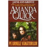 Pe urmele vanatorilor - Amanda Quick, editura Orizonturi