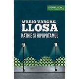 Kathie si hipopotamul - Mario Vargas Llosa, editura Curtea Veche