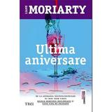Ultima aniversare - Liane Moriarty, editura Trei