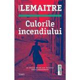 Culorile incendiului - Pierre Lemaitre, editura Trei