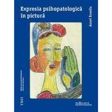 Expresia psihopatologica in pictura - Aurel Romila, editura Trei