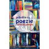 Pravalia cu poezie - Adrian Alui Gheorghe, editura Scoala Ardeleana