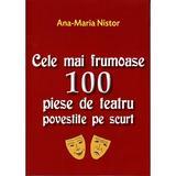 Cele mai frumoase 100 piese de teatru povestite pe scurt - Ana-Maria Nistor, editura Orizonturi