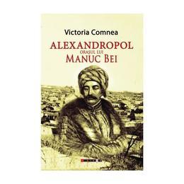 Alexandropol, orasul lui Manuc Bei - Victoria Comnea, editura Eikon