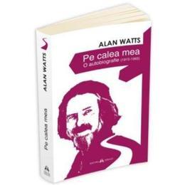 Pe calea mea. O Autobiografie (1915-1965) - Alan Watts, editura Herald