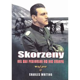 Skorzeny, cel mai periculos om din Europa - Charles Whiting, editura Miidecarti