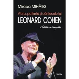 Viata, patimile si cantecele lui Leonard Cohen - Mircea Mihaies, editura Polirom