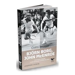 Corzi intinse. Bjorn Borg, John Mcenroe - Stephen Tignor, editura Publica