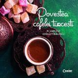 Povestea cafelei turcesti - M. Sabri Koz, Kemalettin Kuzucu, editura Corint