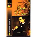 Claude Debussy - Anamaria Calin, editura Didactica Si Pedagogica