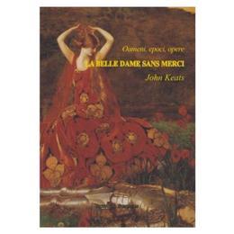 Oameni, epoci, opere. La Belle Dame sans Merci - John Keats, editura Institutul European