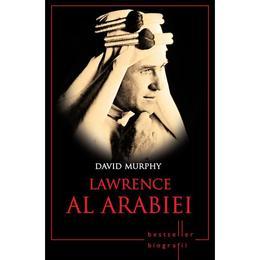 Lawrence Al Arabiei - David Murphy, editura Litera