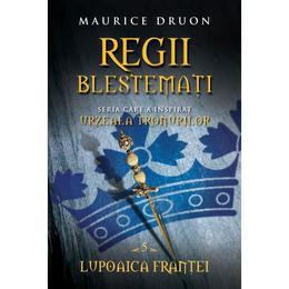Regii Blestemati Vol.5: Lupoaica Frantei - Maurice Druon, editura Litera