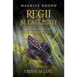 Regii Blestemati Vol.6: Crinul Si Leul - Maurice Druon, editura Litera