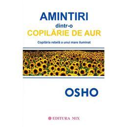 Amintiri dintr-o copilarie de aur - Osho, editura Mix