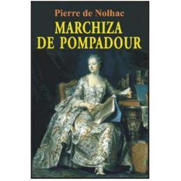 Marchiza De Pompadour - Pierre De Nolhac, editura Orizonturi