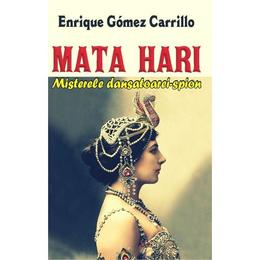 Mata Hari - Enrique Gomez Carrillo, editura Orizonturi