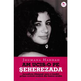 Am ucis-o pe Seherezada - Joumana Haddad, editura Philobia
