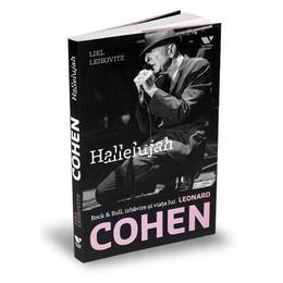 Hallelujah. Rock & Roll, izbavire si viata lui Leonard Cohen - Liel Leibovitz, editura Publica