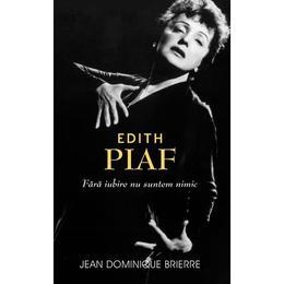 Edith Piaf: Fara Iubire Suntem Nimic - Jean-Dominique Brierre, editura Rao