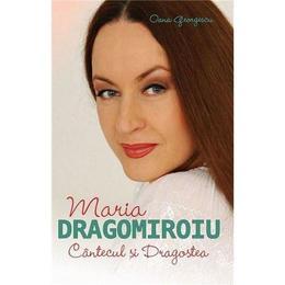 Maria Dragomiroiu. Cantecul si dragostea - Oana Georgescu, editura All