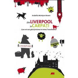 Din Liverpool in Carpati - Arabella McIntyre-Brown, editura All