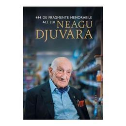 444 de fragmente memorabile ale lui Neagu Djuvara, editura Humanitas