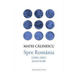 Spre Romania (2000-2002). Jurnal inedit - Matei Calinescu, editura Humanitas