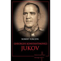 Gheorghi Konstantinovici Jukov - Robert Forczyk, editura Litera