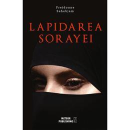 Lapidarea Sorayei - Freidoune Sahebjam, editura Meteor Press