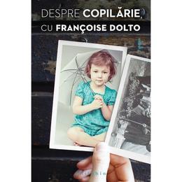 Despre copilarie cu Francoise Dolto, editura Philobia