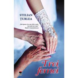 Trei femei - Stelian Turlea, editura Rao