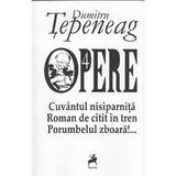 Opere 4: Cuvantul nisiparnita. Roman de citit in tren. Porumbelul zboara - Dumitru Tepeneag, editura Tracus Arte