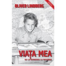 Viata mea, de la derbedeu la misionar - Oliver Lindberg, editura Casa Cartii