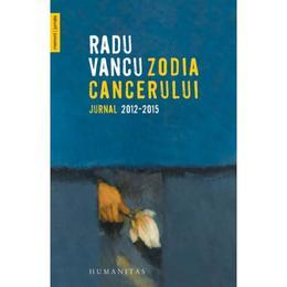 Zodia Cancerului. Jurnal 2012-2015 - Radu Vancu, editura Humanitas