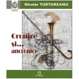 Cronice si... anacronice - Nicolae Turtureanu, editura Junimea