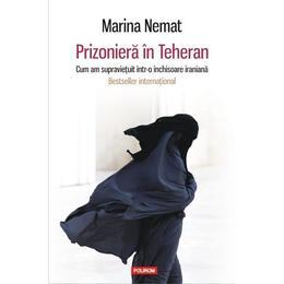 Prizoniera in Teheran - Marina Nemat, editura Polirom