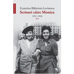 Scrisori catre Monica vol.2: 1951-1958 - Ecaterina Balacioiu-Lovinescu, editura Polirom