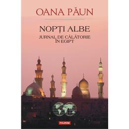 Nopti Albe. Jurnal de calatorie in Egipt - Oana Paun, editura Polirom