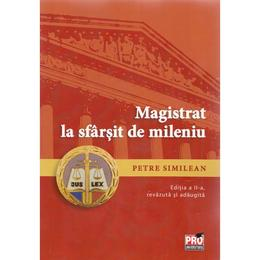 Magistrat la sfarsit de mileniu Ed. 2 - Petre Similean, editura Pro Universitaria