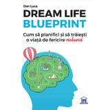 Dream Life Blueprint - Dan Luca, editura Didactica Publishing House