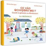 Ce vad ochisorii mei? La gradinita. Cauta si gaseste cu Montessori - Karine Surugue, Charline Picard, editura Didactica Publishing House